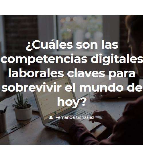 ¿Cuáles son las competencias digitales laborales claves para sobrevivir el mundo de hoy? Parte 1